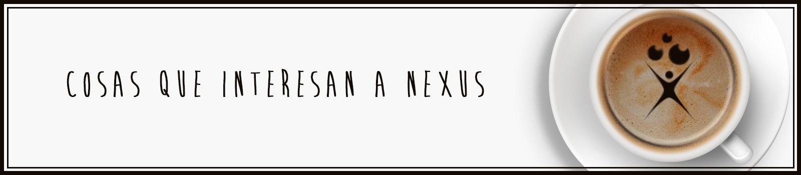 Cosas que interesan a Nexus